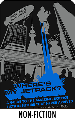 Where's My Jetpack?: A Guide to the Amazing Science Fiction Future that Never Was